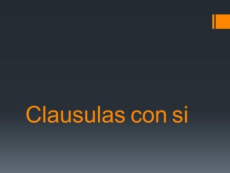 Clausulas con si. Hypothetical Statements about the Future Si Clause Presente perfecto -er -ar -o-emos -es-éis -e-en -ir Result Clause Presente indicativo.