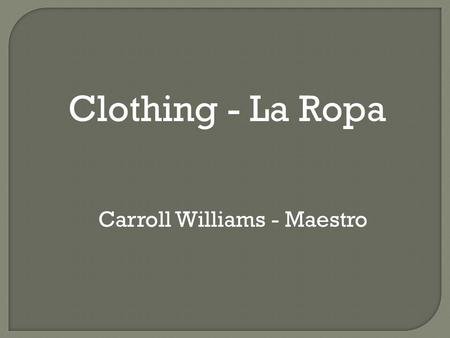 Clothing - La Ropa Carroll Williams - Maestro.