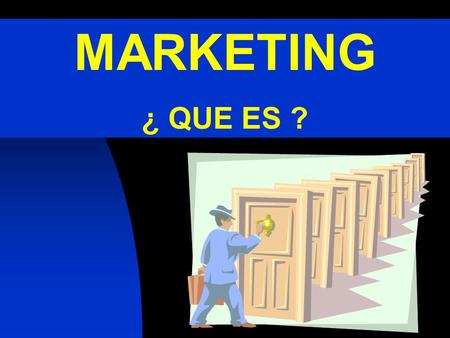 MARKETING ¿ QUE ES ?. ¿ ¿ ¿ ¿ ¿ ¿ ¿ ¿ MERCADEO ? INTERCAMBIO ? RESOLVER ?