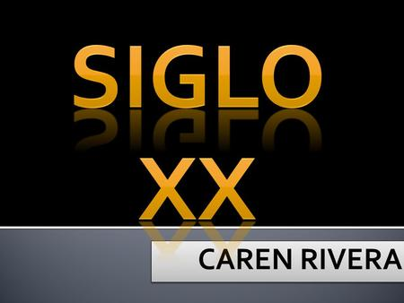 SIGLO XX CAREN RIVERA.