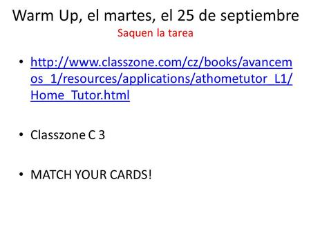 Warm Up, el martes, el 25 de septiembre Saquen la tarea  os_1/resources/applications/athometutor_L1/ Home_Tutor.html.