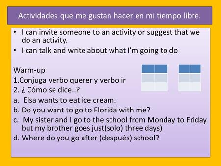 Actividades que me gustan hacer en mi tiempo libre. I can invite someone to an activity or suggest that we do an activity. I can talk and write about what.