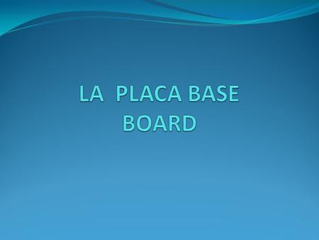 LA PLACA BASE BOARD.