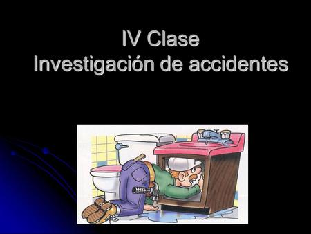 IV Clase Investigación de accidentes