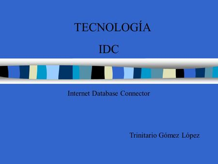 TECNOLOGÍA IDC Internet Database Connector Trinitario Gómez López.