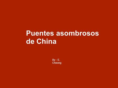 Puentes asombrosos de China By : E. Cheong. 海上部分桥梁长 32 公里 4/43.