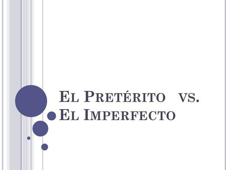 E L P RETÉRITO VS. E L I MPERFECTO. For actions that were completed a specific number of times For actions that occurred during a specific period of time.
