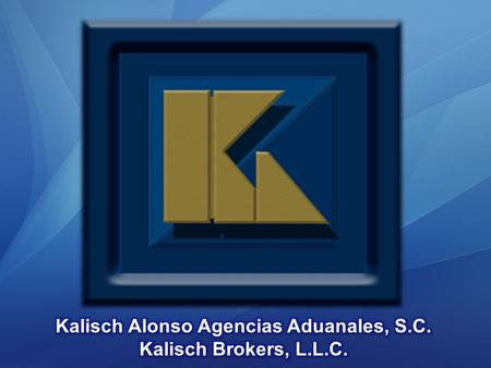 INTRO. www.kalisch.net Young company established in 1999. Patent with local affiliation in Nuevo Laredo, Tamaulipas. With own operations in Manzanillo,