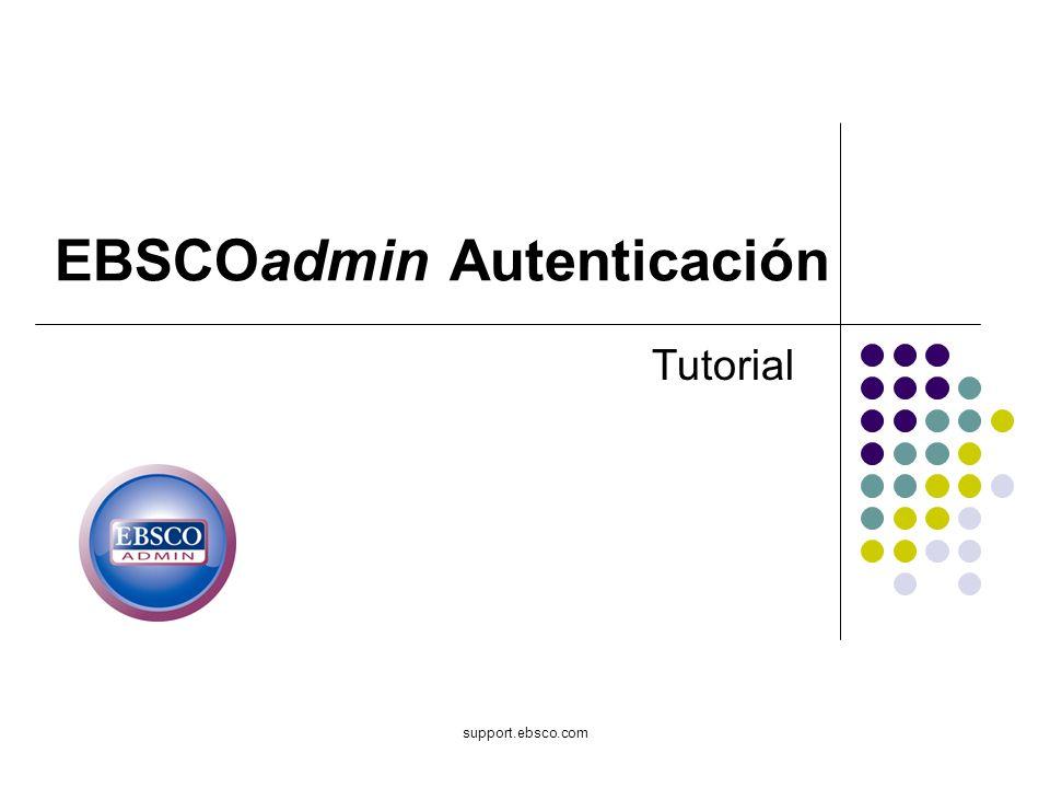 Bienvenido al tutorial sobre EBSCOadmin Authentication (Autenticación), que se concentra en los seis métodos mas populares de autenticación.