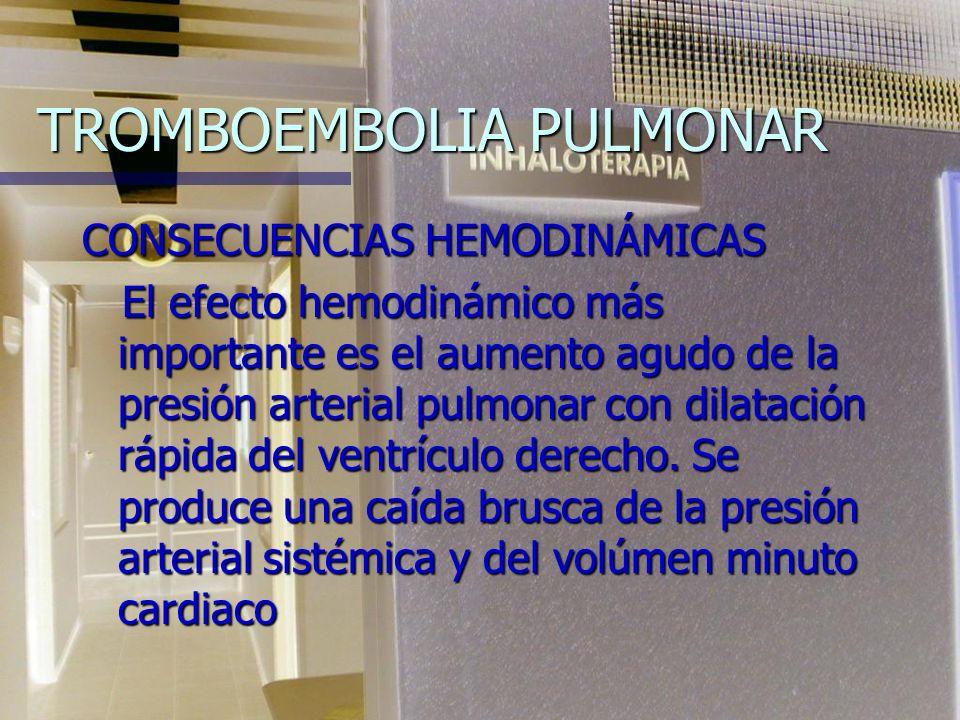 TROMBOEMBOLIA PULMONAR CONSECUENCIAS HEMODINÁMICAS El efecto hemodinámico más importante es el aumento agudo de la presión arterial pulmonar con dilatación rápida del ventrículo derecho.