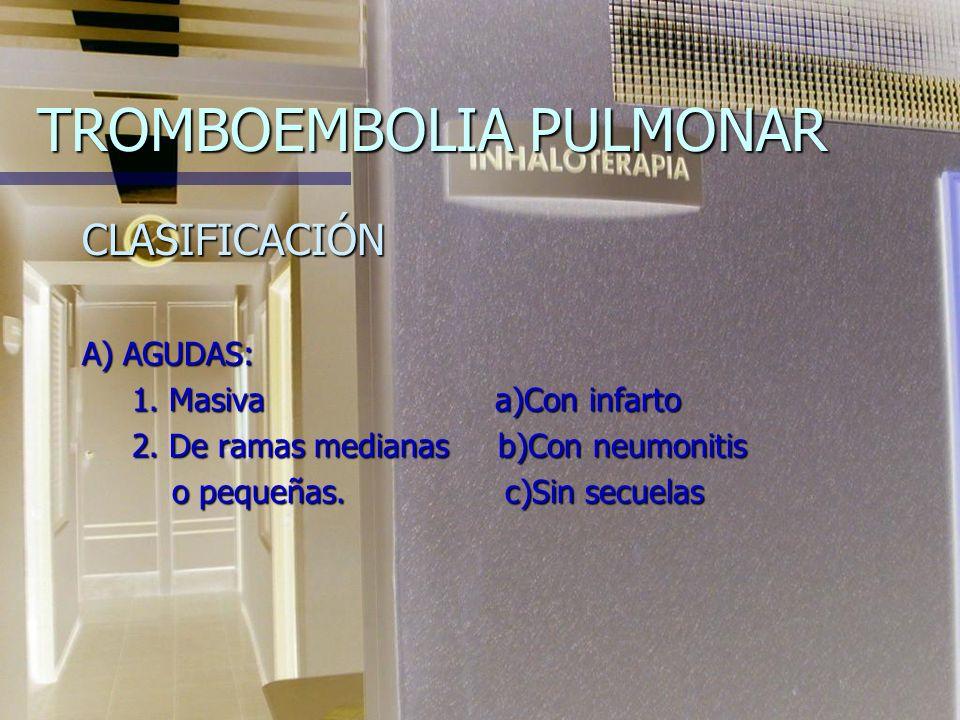 TROMBOEMBOLIA PULMONAR CLASIFICACIÓN A) AGUDAS: 1.