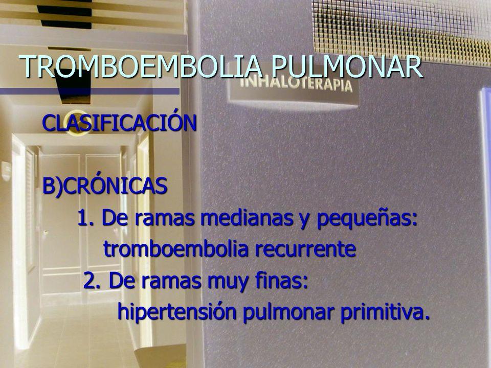 TROMBOEMBOLIA PULMONAR CLASIFICACIÓNB)CRÓNICAS 1.De ramas medianas y pequeñas: 1.