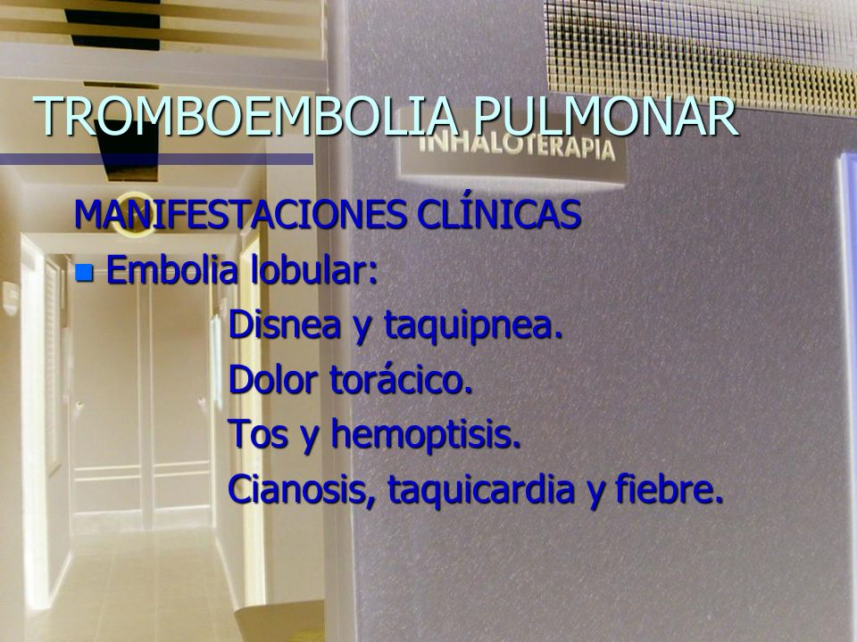 TROMBOEMBOLIA PULMONAR MANIFESTACIONES CLÍNICAS n Embolia lobular: Disnea y taquipnea.