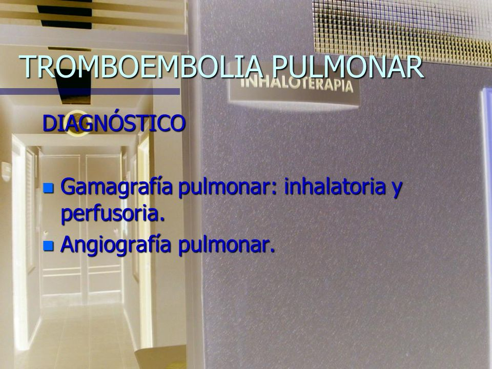 TROMBOEMBOLIA PULMONAR DIAGNÓSTICO n Gamagrafía pulmonar: inhalatoria y perfusoria.