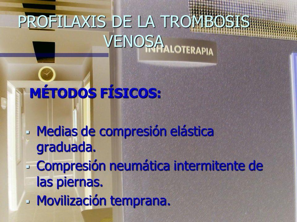 PROFILAXIS DE LA TROMBOSIS VENOSA MÉTODOS FÍSICOS: MÉTODOS FÍSICOS: Medias de compresión elástica graduada.