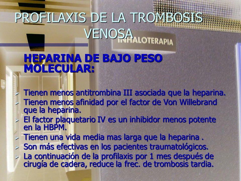 PROFILAXIS DE LA TROMBOSIS VENOSA HEPARINA DE BAJO PESO MOLECULAR: Tienen menos antitrombina III asociada que la heparina.