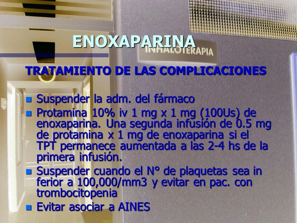 ENOXAPARINA TRATAMIENTO DE LAS COMPLICACIONES n Suspender la adm.