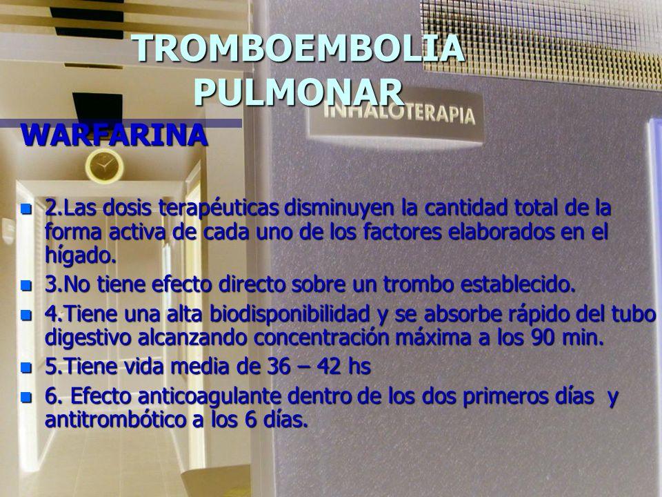 TROMBOEMBOLIA PULMONAR WARFARINA n 2.Las dosis terapéuticas disminuyen la cantidad total de la forma activa de cada uno de los factores elaborados en el hígado.