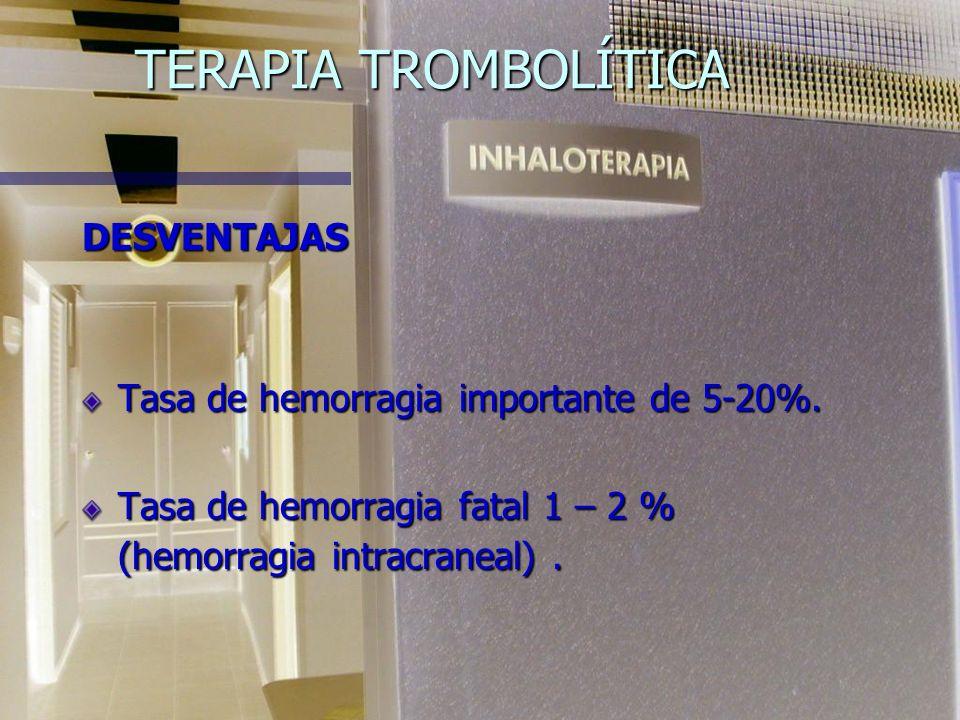TERAPIA TROMBOLÍTICA DESVENTAJAS Tasa de hemorragia importante de 5-20%.