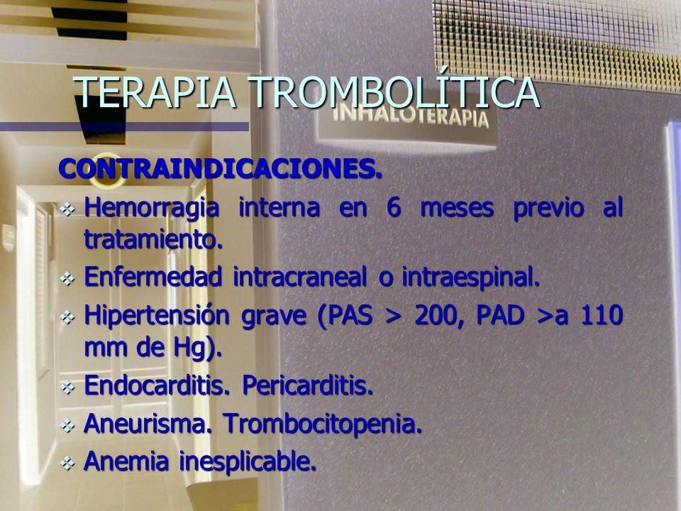 TERAPIA TROMBOLÍTICA CONTRAINDICACIONES.Hemorragia interna en 6 meses previo al tratamiento.