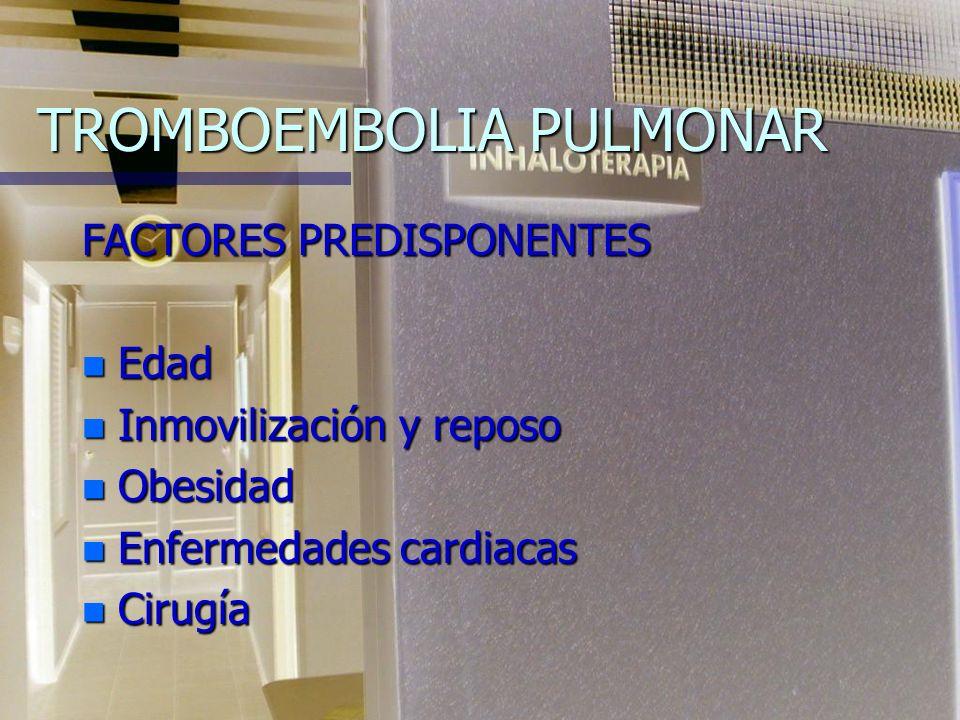 TROMBOEMBOLIA PULMONAR FACTORES PREDISPONENTES n Edad n Inmovilización y reposo n Obesidad n Enfermedades cardiacas n Cirugía
