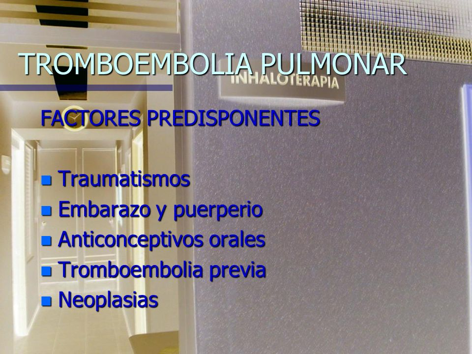 TROMBOEMBOLIA PULMONAR FACTORES PREDISPONENTES n Traumatismos n Embarazo y puerperio n Anticonceptivos orales n Tromboembolia previa n Neoplasias