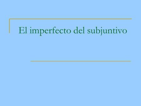 El imperfecto del subjuntivo. Uses of the subjunctive: To persuade someone else to do something To express emotions about situations To express doubt.