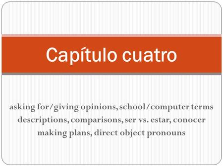 Capítulo cuatro asking for/giving opinions, school/computer terms
