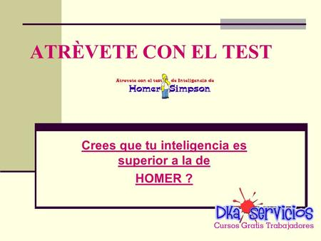 Crees que tu inteligencia es superior a la de HOMER ?