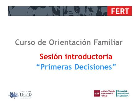 "FERT Sesión introductoria ""Primeras Decisiones"" Curso de Orientación Familiar."