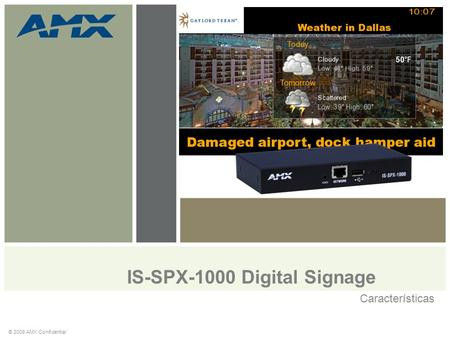 IS-SPX-1000 Digital Signage Características © 2009 AMX Confidential.