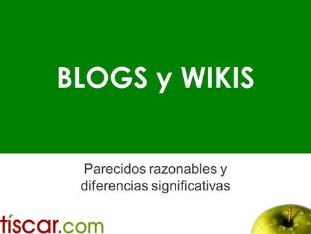 BLOGS y WIKIS Parecidos razonables y diferencias significativas.