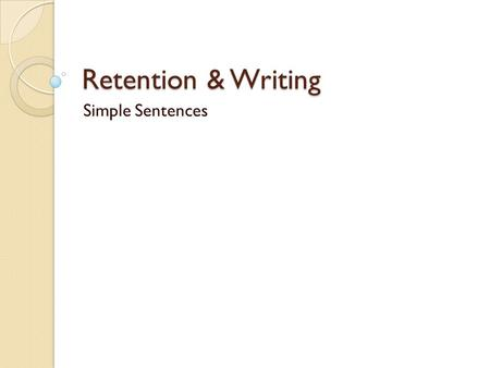 Retention & Writing Simple Sentences. Nouns-Nombres Nouns are naming words. Nouns may name persons, animals, plants, places, things, substances, qualities,