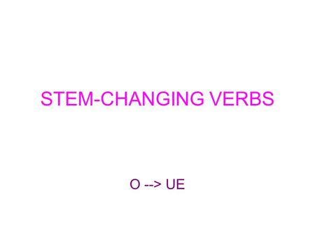 STEM-CHANGING VERBS O --> UE.