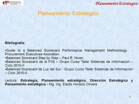 Planeamiento Estrategico 1 Bibliografia: Guide to a Balanced Scorecard Performance Management Methodology - Procurement Executives Asociation. Balanced.