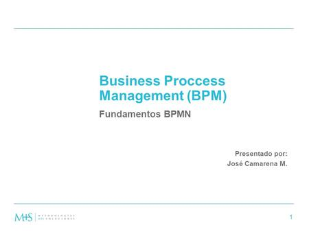 1 Presentado por: José Camarena M. Business Proccess Management (BPM) Fundamentos BPMN.