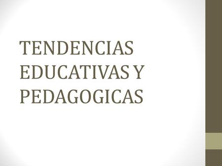 TENDENCIAS EDUCATIVAS Y PEDAGOGICAS. LINEA DEL TIEMPO.