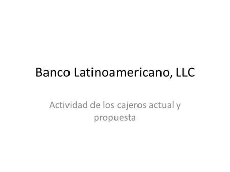 Banco latinoamericano llc actividad de los cajeros actual for Busqueda de cajeros