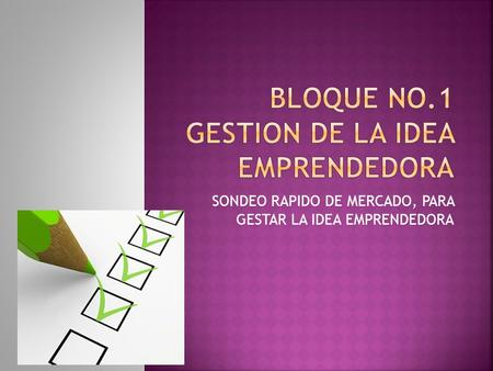 BLOQUE No.1 GESTION DE LA IDEA EMPRENDEDORA