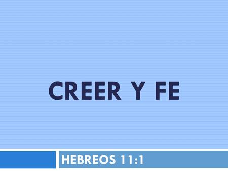 CREER Y FE HEBREOS 11:1.