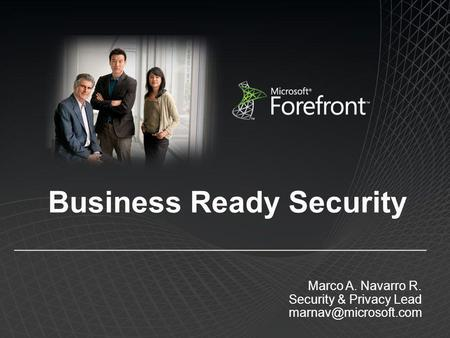Business Ready Security Marco A. Navarro R. Security & Privacy Lead