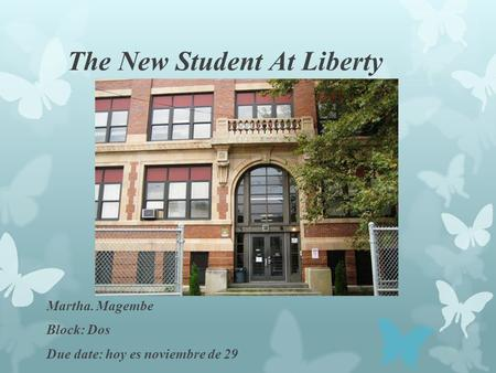 The New Student At Liberty Martha. Magembe Block: Dos Due date: hoy es noviembre de 29.