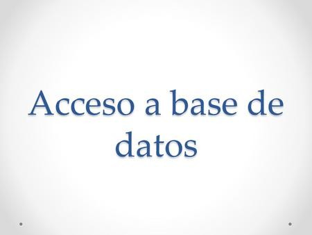 Acceso a base de datos.