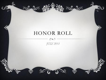 HONOR ROLL JULY 2013.