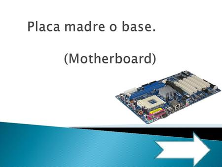 Placa madre o base. (Motherboard)