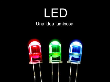 LED Una idea luminosa.