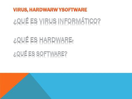 VIRUS, HARDWARW YSOFTWARE