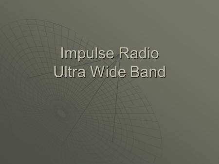 Impulse Radio Ultra Wide Band