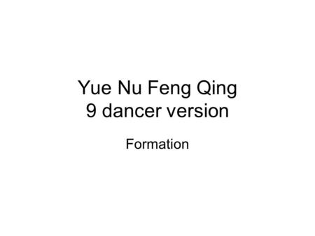 Yue Nu Feng Qing 9 dancer version Formation. 1 Audience SL RZ MQ YF YY HS MH HT LZ.