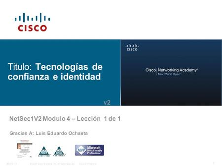 © 2006 Cisco Systems, Inc. All rights reserved.Cisco ConfidentialBSCI 8 - 5 1 Titulo: Tecnologías de confianza e identidad Gracias A: Luis Eduardo Ochaeta.